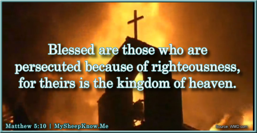 Blessed are those who are persecuted because of righteousness, for theirs is the kingdom of heaven.